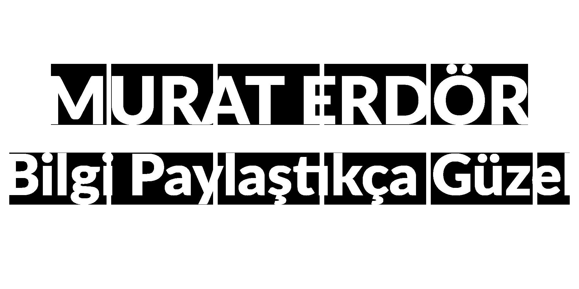 Murat Erdör Bilgi Paylaştıkça Güzel